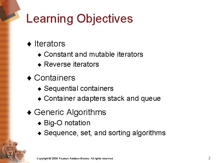 Learning Objectives ¨ Iterators ¨ Constant and mutable iterators ¨ Reverse iterators ¨ Containers
