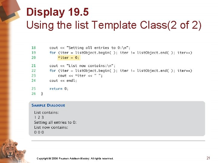 Display 19. 5 Using the list Template Class(2 of 2) Copyright © 2006 Pearson
