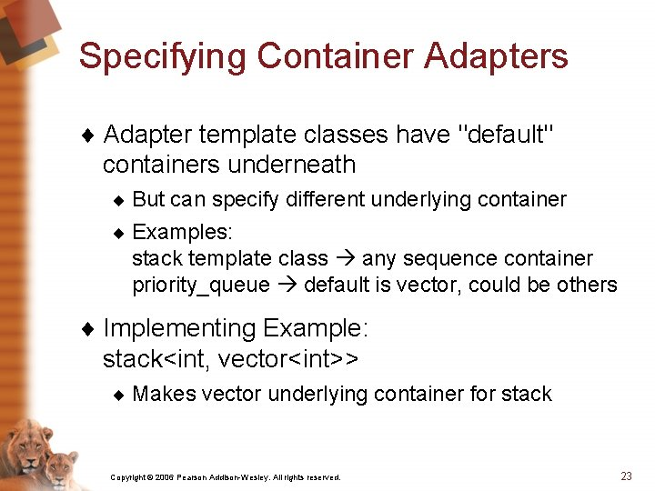 """Specifying Container Adapters ¨ Adapter template classes have """"default"""" containers underneath ¨ But can"""