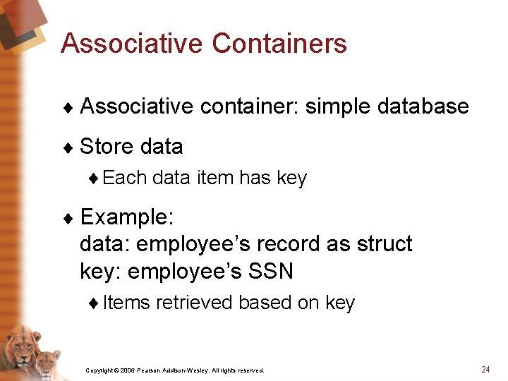 Associative Containers ¨ Associative container: simple database ¨ Store data ¨ Each data item