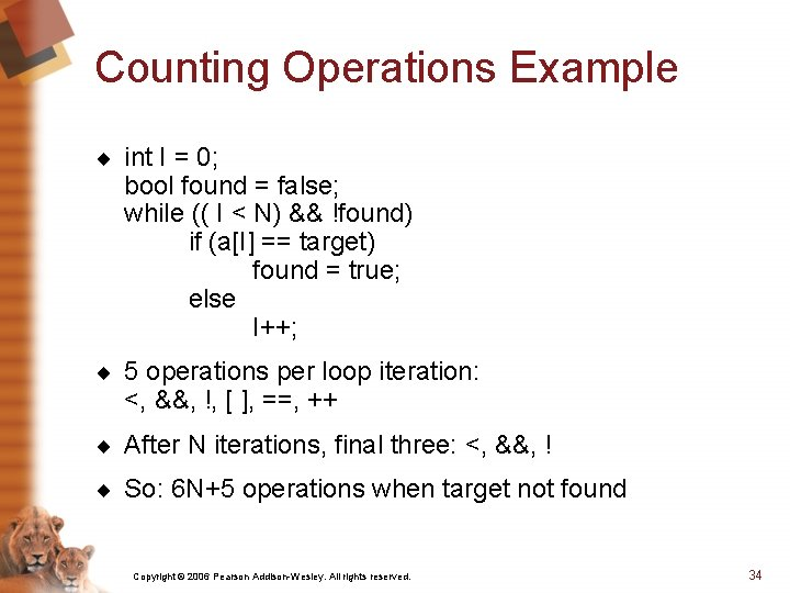 Counting Operations Example ¨ int I = 0; bool found = false; while ((