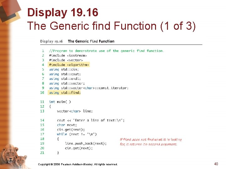 Display 19. 16 The Generic find Function (1 of 3) Copyright © 2006 Pearson