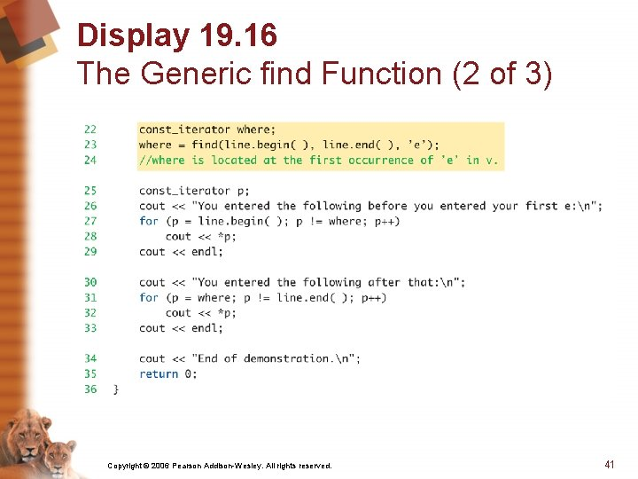 Display 19. 16 The Generic find Function (2 of 3) Copyright © 2006 Pearson