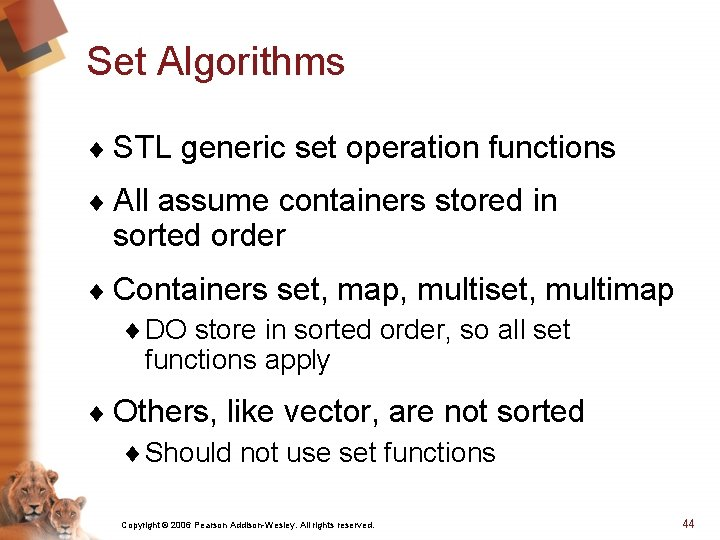 Set Algorithms ¨ STL generic set operation functions ¨ All assume containers stored in