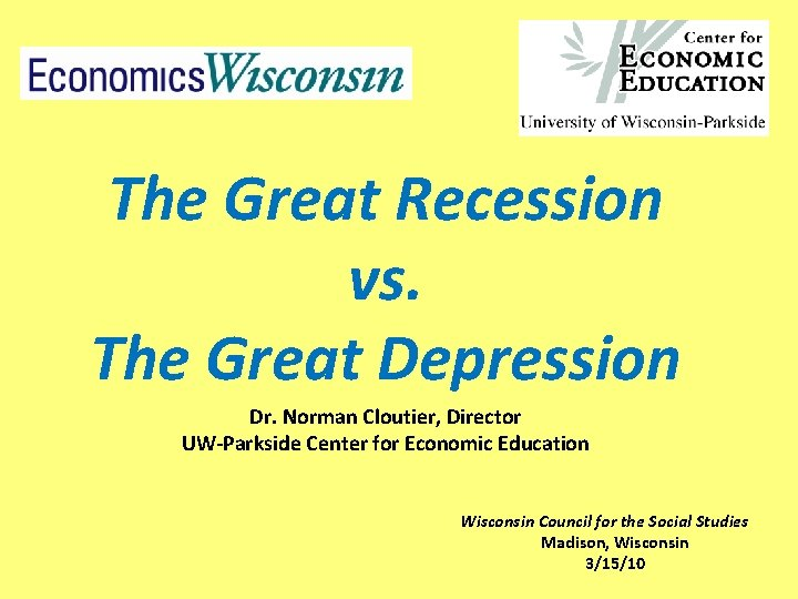 The Great Recession vs. The Great Depression Dr. Norman Cloutier, Director UW-Parkside Center for