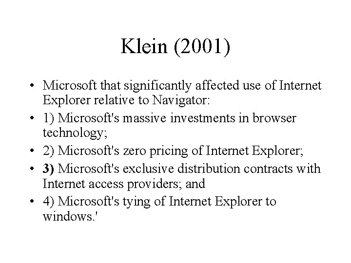 Klein (2001) • Microsoft that significantly affected use of Internet Explorer relative to Navigator: