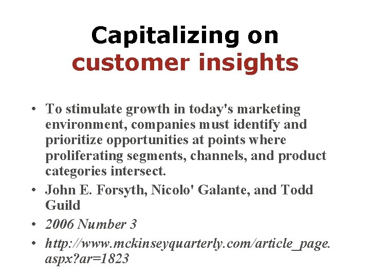 Capitalizing on customer insights • To stimulate growth in today's marketing environment, companies must