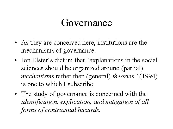 Governance • As they are conceived here, institutions are the mechanisms of governance. •