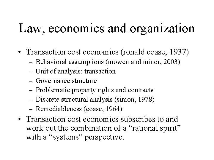Law, economics and organization • Transaction cost economics (ronald coase, 1937) – – –