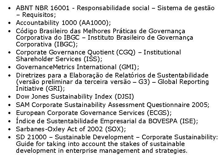 • ABNT NBR 16001 - Responsabilidade social – Sistema de gestão – Requisitos;
