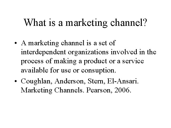 What is a marketing channel? • A marketing channel is a set of interdependent