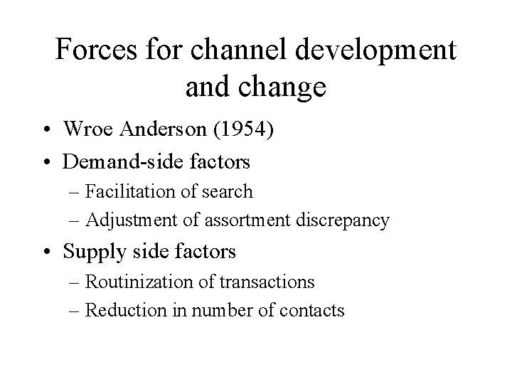 Forces for channel development and change • Wroe Anderson (1954) • Demand-side factors –