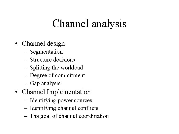 Channel analysis • Channel design – – – Segmentation Structure decisions Splitting the workload