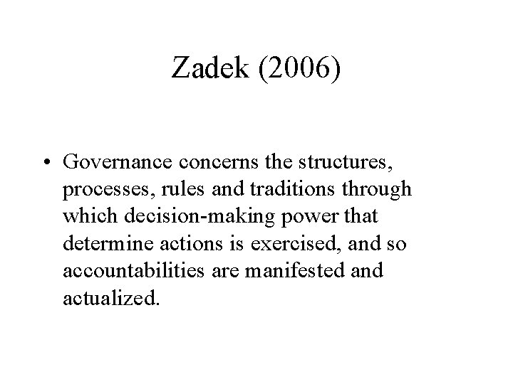 Zadek (2006) • Governance concerns the structures, processes, rules and traditions through which decision-making