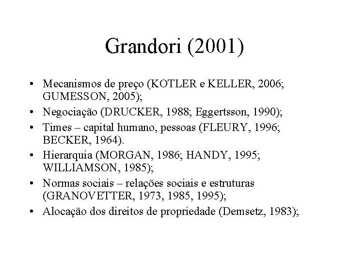Grandori (2001) • Mecanismos de preço (KOTLER e KELLER, 2006; GUMESSON, 2005); • Negociação