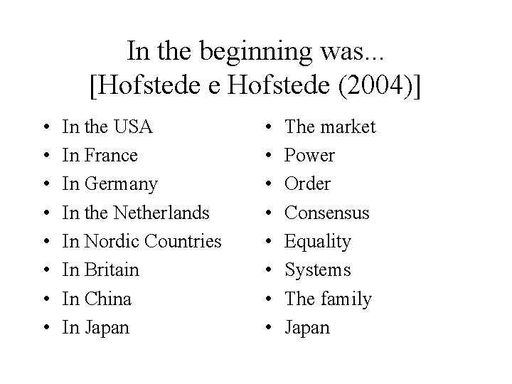 In the beginning was. . . [Hofstede e Hofstede (2004)] • • In the