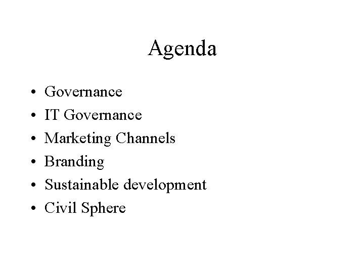 Agenda • • • Governance IT Governance Marketing Channels Branding Sustainable development Civil Sphere