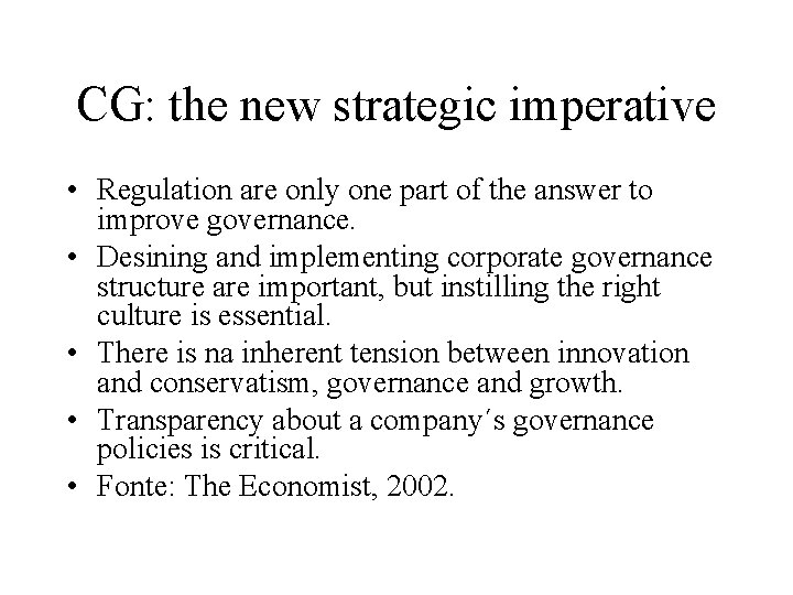 CG: the new strategic imperative • Regulation are only one part of the answer