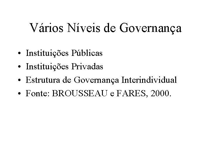 Vários Níveis de Governança • • Instituições Públicas Instituições Privadas Estrutura de Governança Interindividual