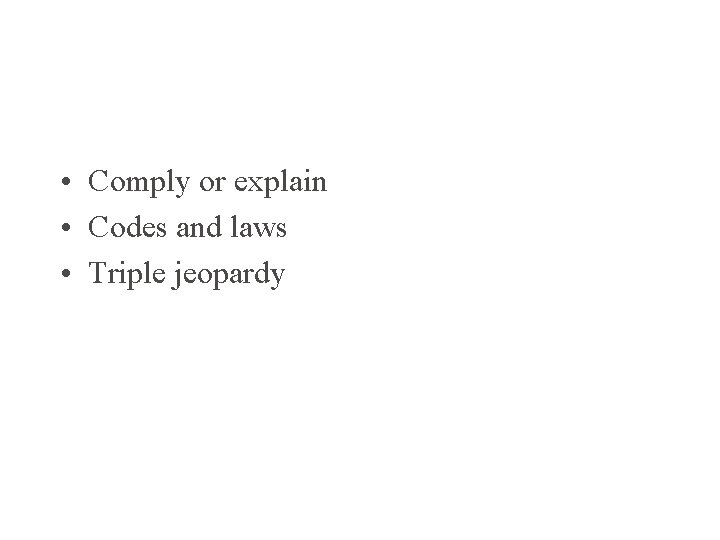 • Comply or explain • Codes and laws • Triple jeopardy