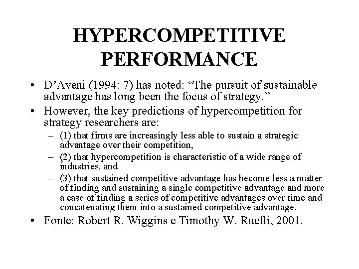 """HYPERCOMPETITIVE PERFORMANCE • D'Aveni (1994: 7) has noted: """"The pursuit of sustainable advantage has"""