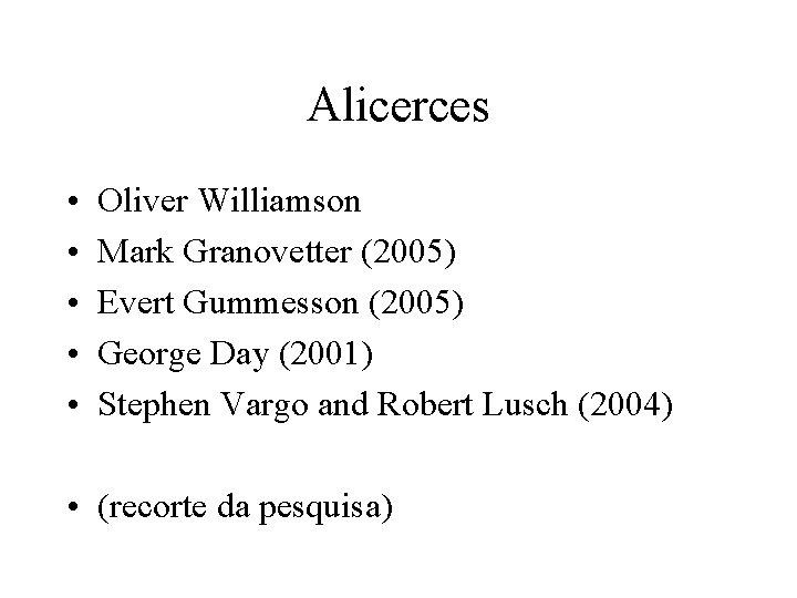 Alicerces • • • Oliver Williamson Mark Granovetter (2005) Evert Gummesson (2005) George Day