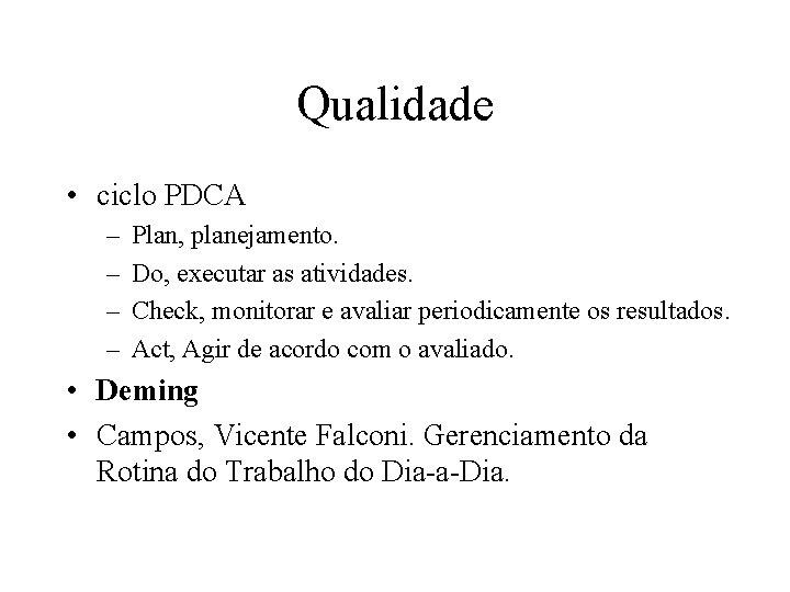 Qualidade • ciclo PDCA – – Plan, planejamento. Do, executar as atividades. Check, monitorar