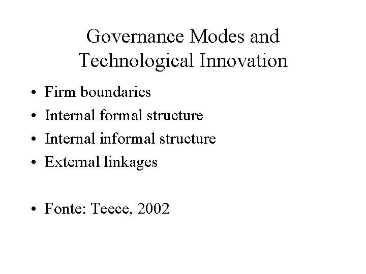 Governance Modes and Technological Innovation • • Firm boundaries Internal formal structure Internal informal
