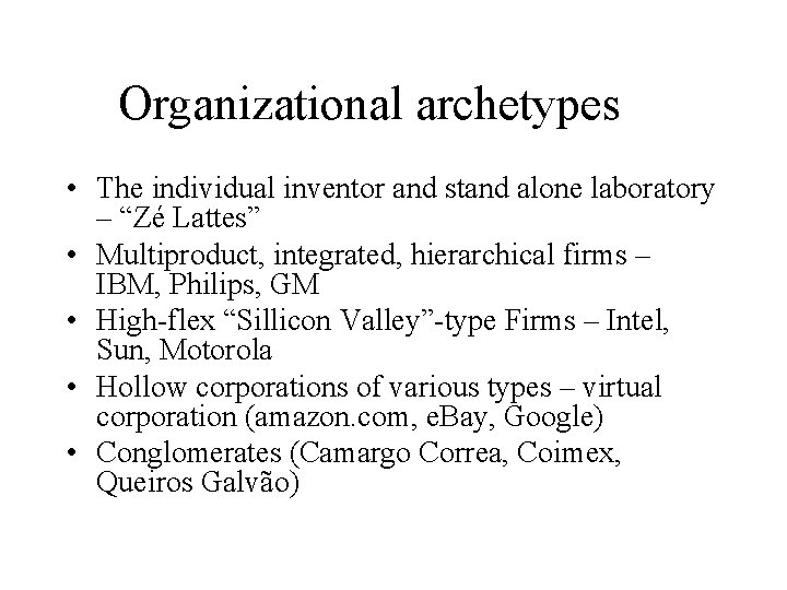 """Organizational archetypes • The individual inventor and stand alone laboratory – """"Zé Lattes"""" •"""