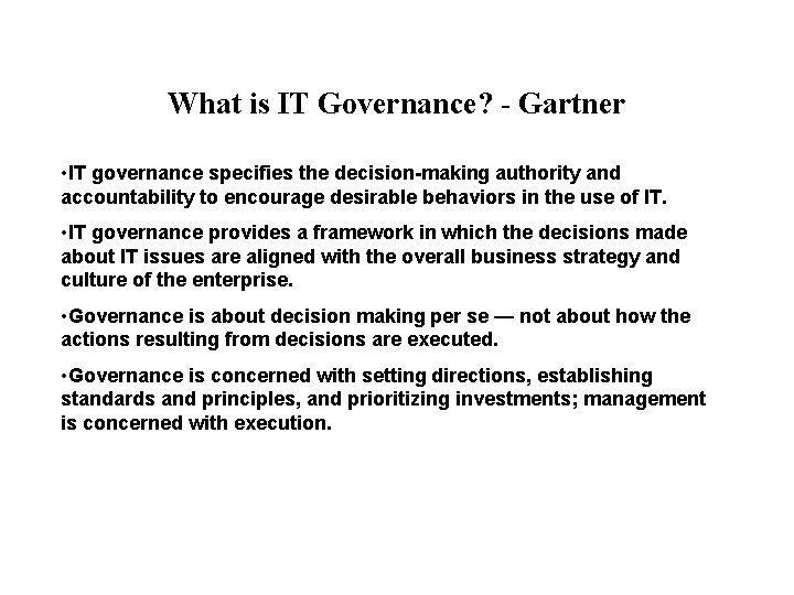 What is IT Governance? - Gartner • IT governance specifies the decision-making authority and