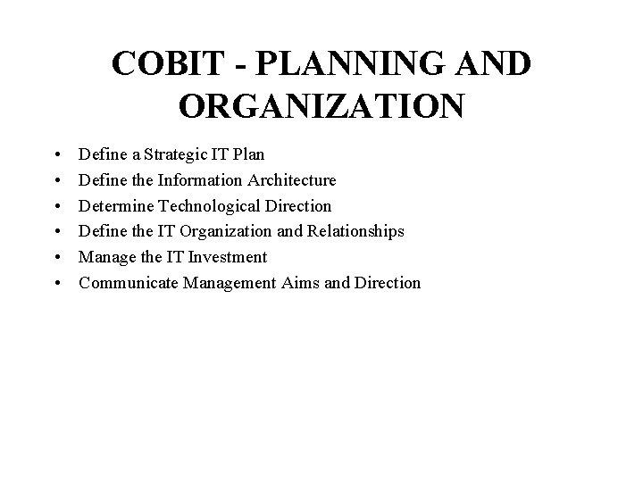 COBIT - PLANNING AND ORGANIZATION • • • Define a Strategic IT Plan Define