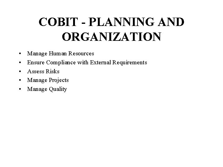 COBIT - PLANNING AND ORGANIZATION • • • Manage Human Resources Ensure Compliance with