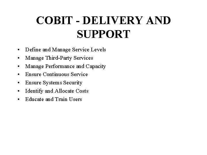 COBIT - DELIVERY AND SUPPORT • • Define and Manage Service Levels Manage Third-Party