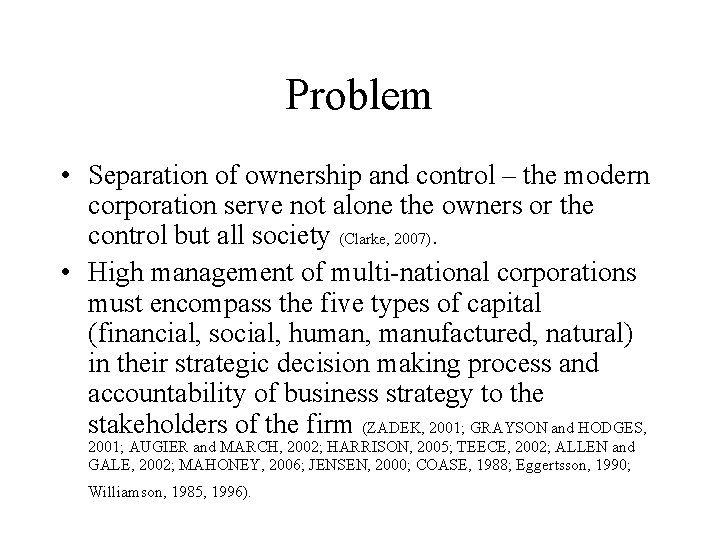 Problem • Separation of ownership and control – the modern corporation serve not alone