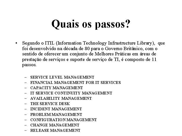 Quais os passos? • Segundo o ITIL (Information Technology Infrastructure Library), que foi desenvolvido