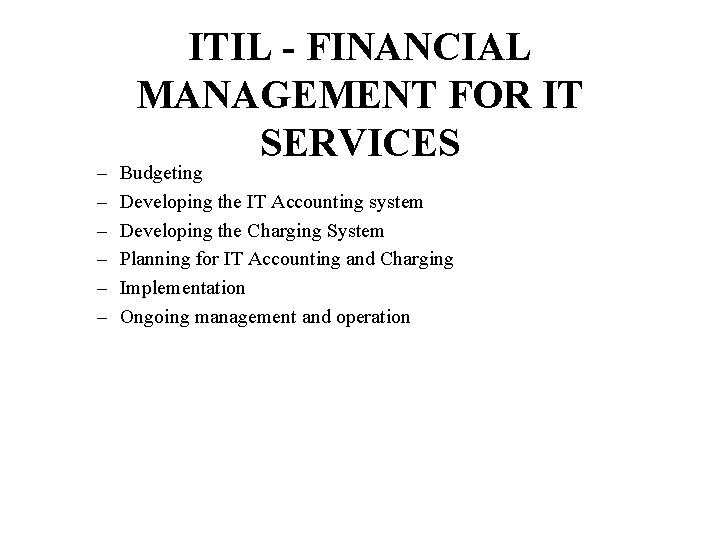 – – – ITIL - FINANCIAL MANAGEMENT FOR IT SERVICES Budgeting Developing the IT