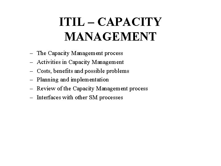 ITIL – CAPACITY MANAGEMENT – – – The Capacity Management process Activities in Capacity