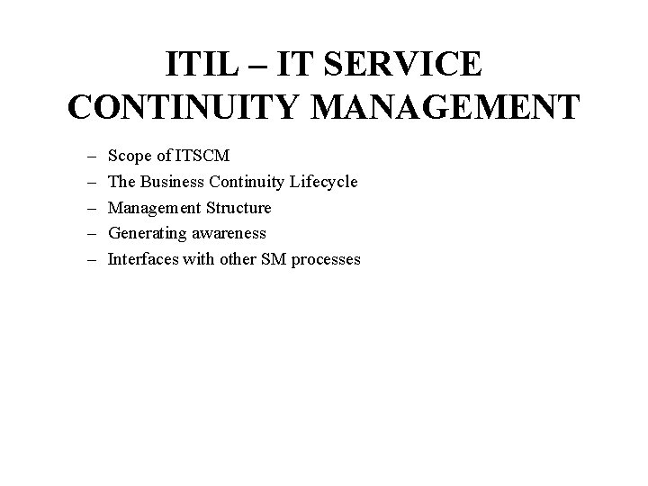 ITIL – IT SERVICE CONTINUITY MANAGEMENT – – – Scope of ITSCM The Business