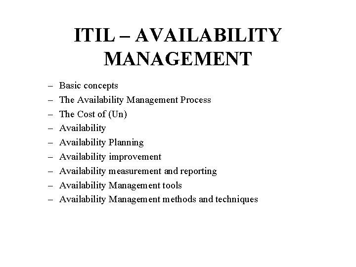 ITIL – AVAILABILITY MANAGEMENT – – – – – Basic concepts The Availability Management