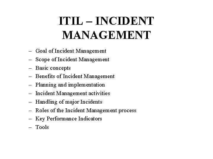 ITIL – INCIDENT MANAGEMENT – – – – – Goal of Incident Management Scope