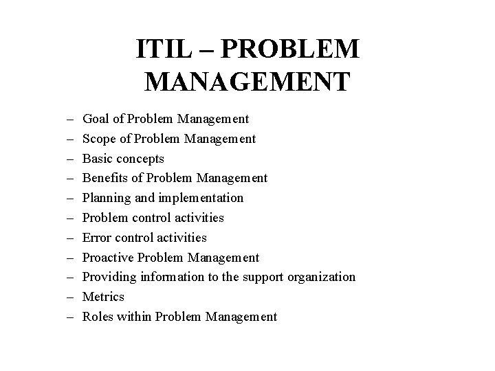 ITIL – PROBLEM MANAGEMENT – – – Goal of Problem Management Scope of Problem