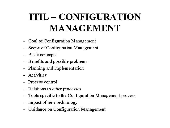 ITIL – CONFIGURATION MANAGEMENT – – – Goal of Configuration Management Scope of Configuration