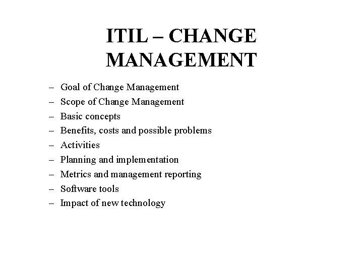 ITIL – CHANGE MANAGEMENT – – – – – Goal of Change Management Scope