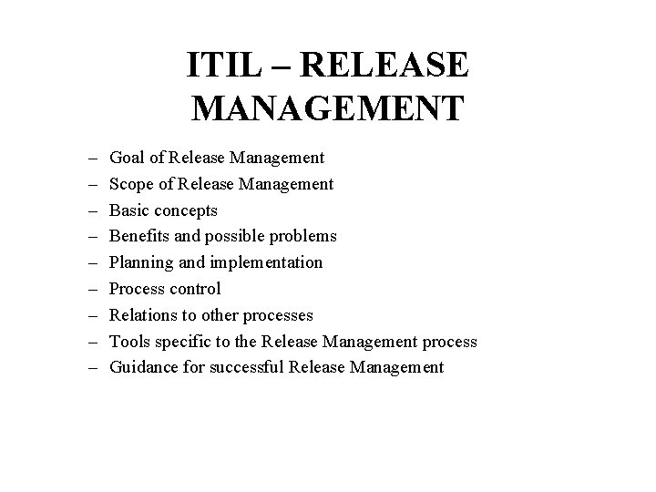ITIL – RELEASE MANAGEMENT – – – – – Goal of Release Management Scope