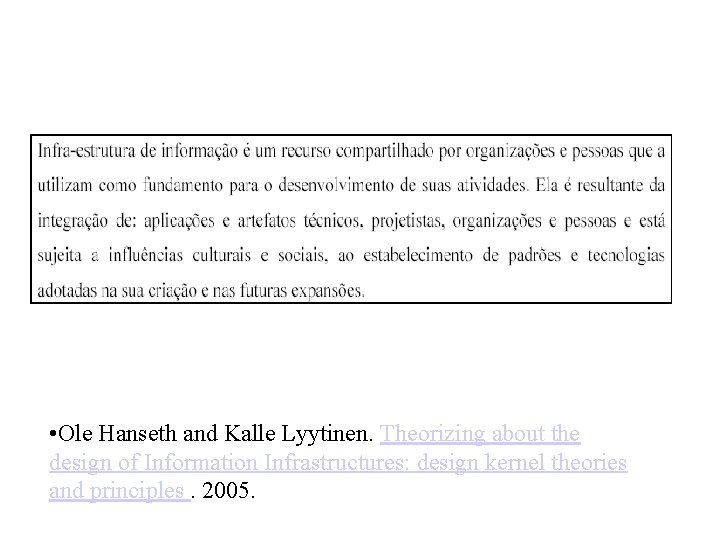 • Ole Hanseth and Kalle Lyytinen. Theorizing about the design of Information Infrastructures: