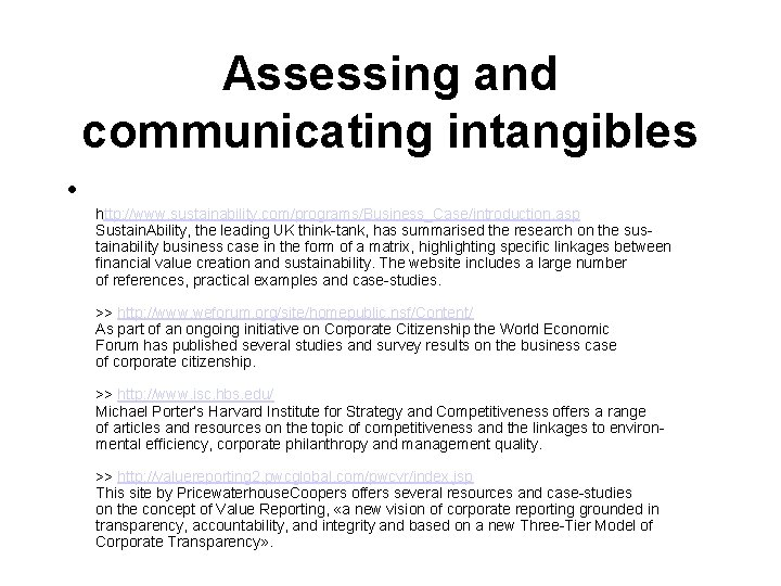 Assessing and communicating intangibles • http: //www. sustainability. com/programs/Business_Case/introduction. asp Sustain. Ability, the leading