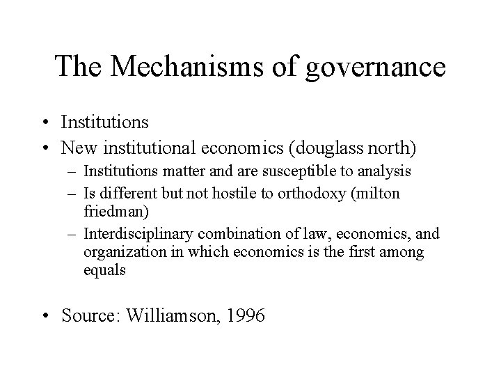 The Mechanisms of governance • Institutions • New institutional economics (douglass north) – Institutions