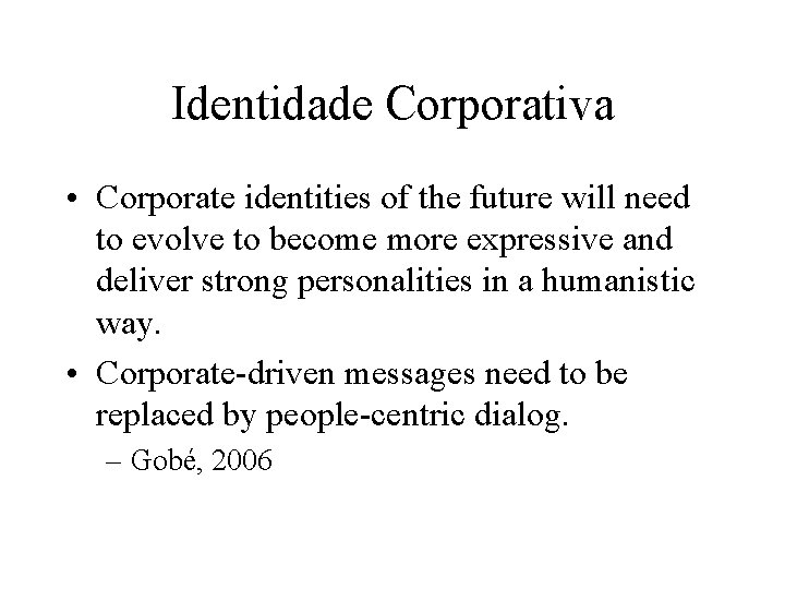 Identidade Corporativa • Corporate identities of the future will need to evolve to become