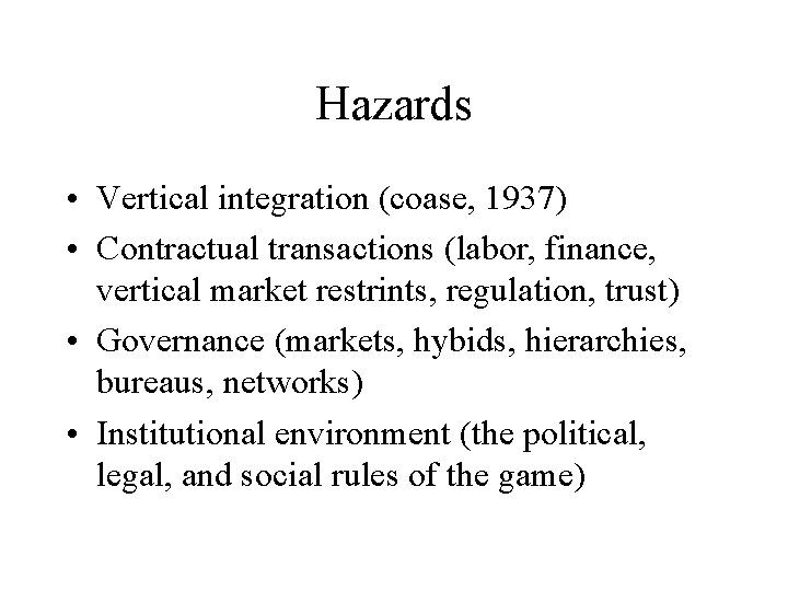 Hazards • Vertical integration (coase, 1937) • Contractual transactions (labor, finance, vertical market restrints,