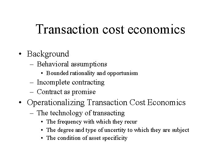 Transaction cost economics • Background – Behavioral assumptions • Bounded rationality and opportunism –